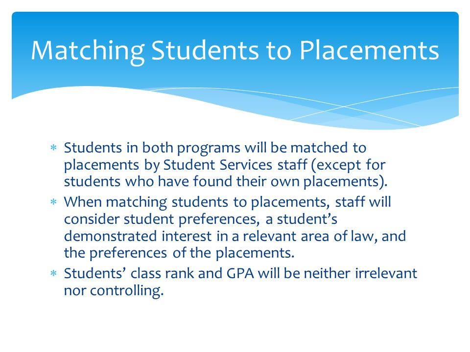 Students in both programs will be matched to placements by Student Services staff (except for students who have found their own placements).