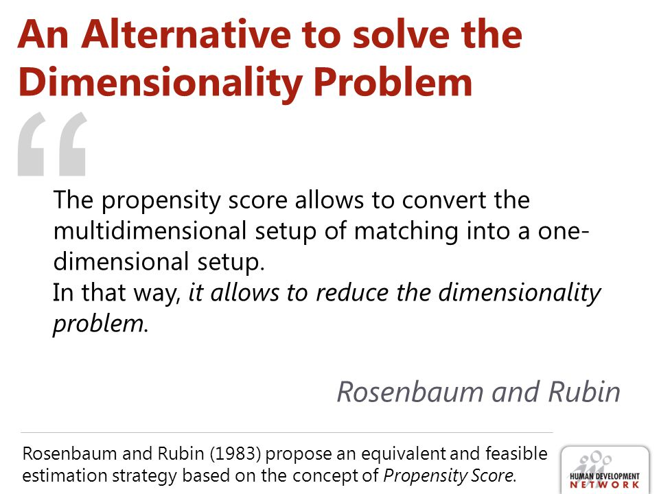 An Alternative to solve the Dimensionality Problem Rosenbaum and Rubin (1983) propose an equivalent and feasible estimation strategy based on the conc