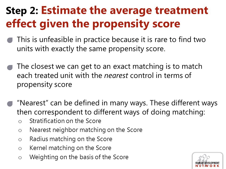 Step 2: Estimate the average treatment effect given the propensity score Nearest can be defined in many ways. These different ways then correspondent