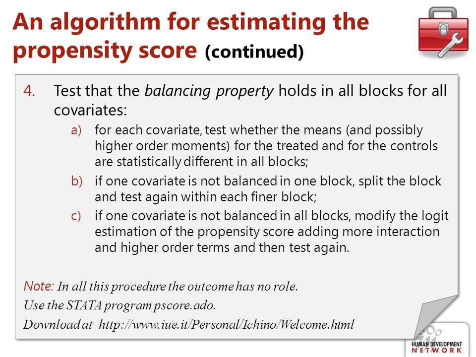 An algorithm for estimating the propensity score (continued) 4.Test that the balancing property holds in all blocks for all covariates: a)for each cov