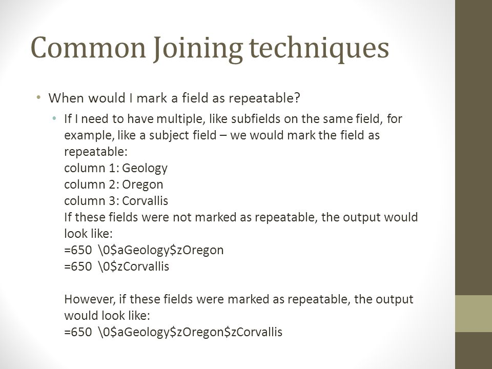 Common Joining techniques When would I mark a field as repeatable? If I need to have multiple, like subfields on the same field, for example, like a s