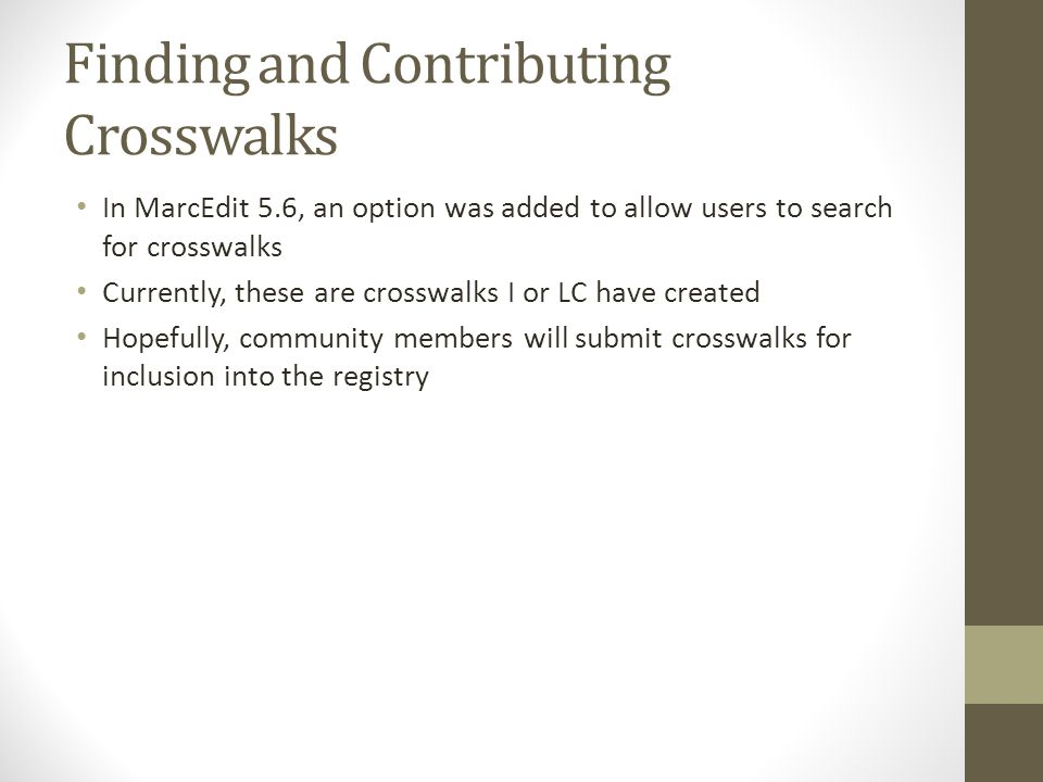 Finding and Contributing Crosswalks In MarcEdit 5.6, an option was added to allow users to search for crosswalks Currently, these are crosswalks I or
