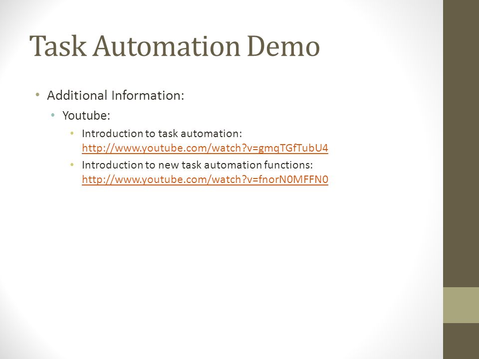 Task Automation Demo Additional Information: Youtube: Introduction to task automation: http://www.youtube.com/watch?v=gmqTGfTubU4 http://www.youtube.c
