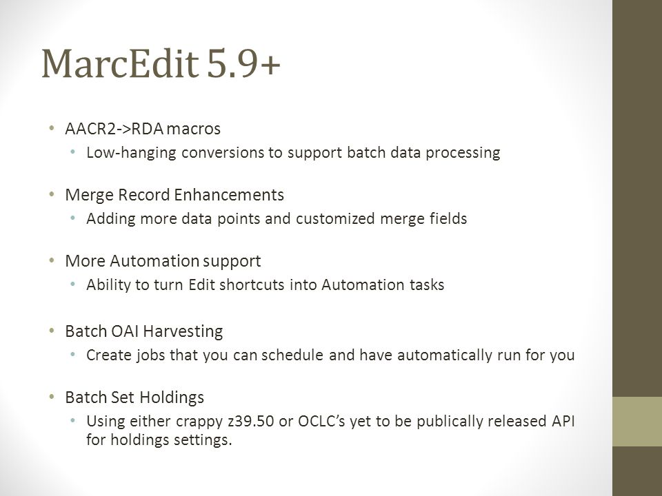 MarcEdit 5.9+ AACR2->RDA macros Low-hanging conversions to support batch data processing Merge Record Enhancements Adding more data points and customi