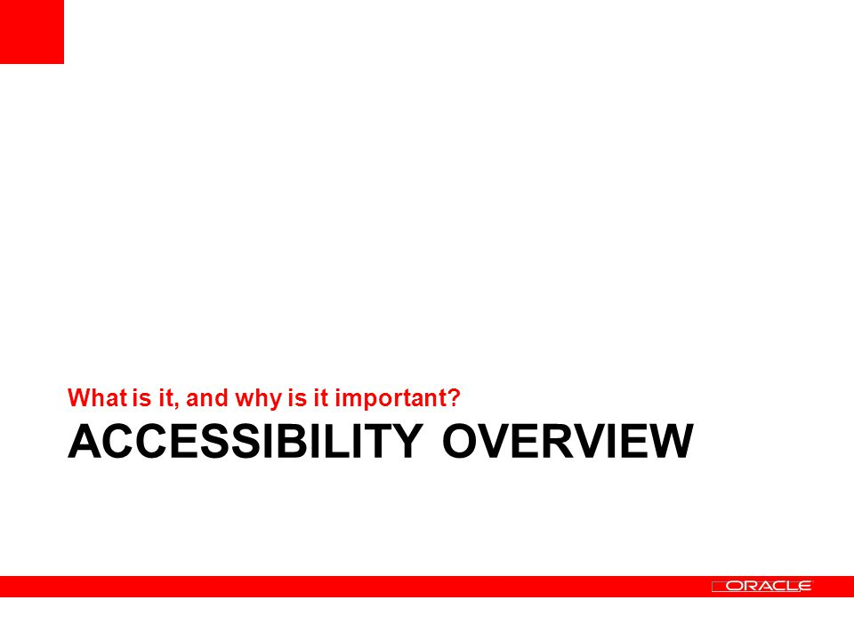 ACCESSIBILITY OVERVIEW What is it, and why is it important