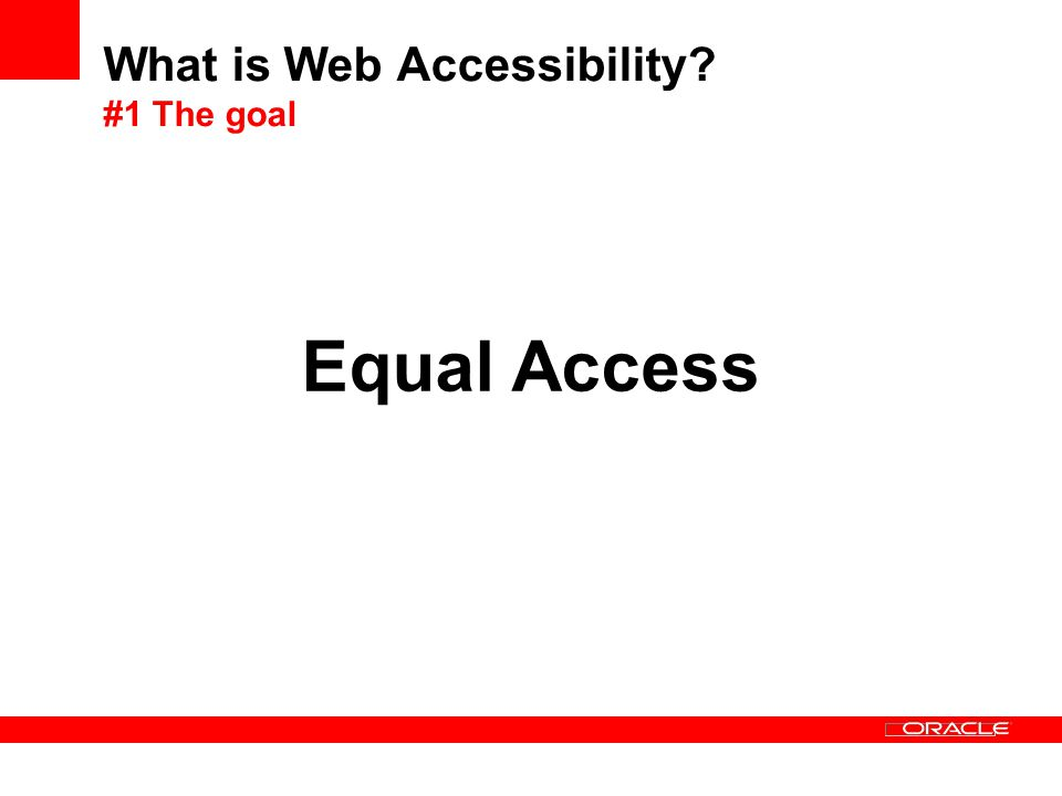 What is Web Accessibility #1 The goal Equal Access