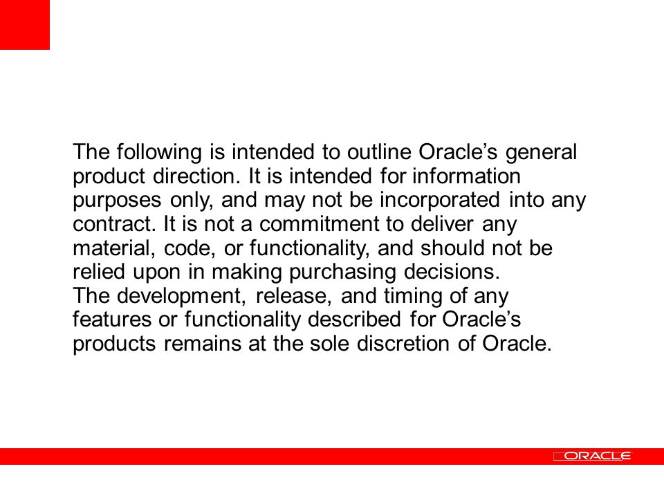 The following is intended to outline Oracles general product direction.