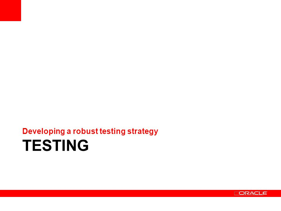 TESTING Developing a robust testing strategy
