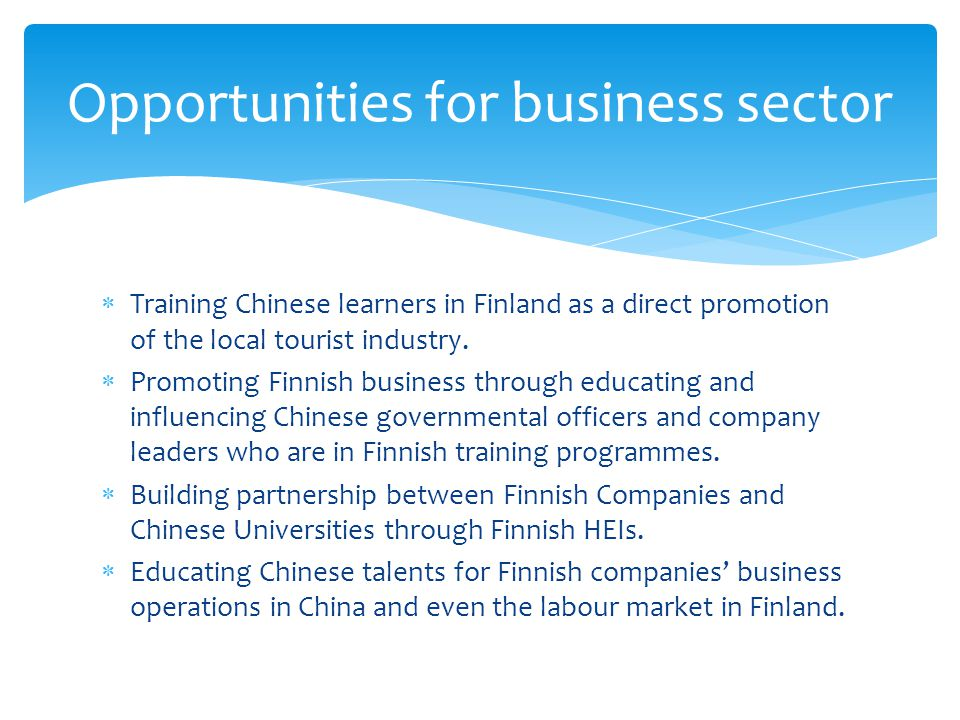 Training Chinese learners in Finland as a direct promotion of the local tourist industry. Promoting Finnish business through educating and influencing