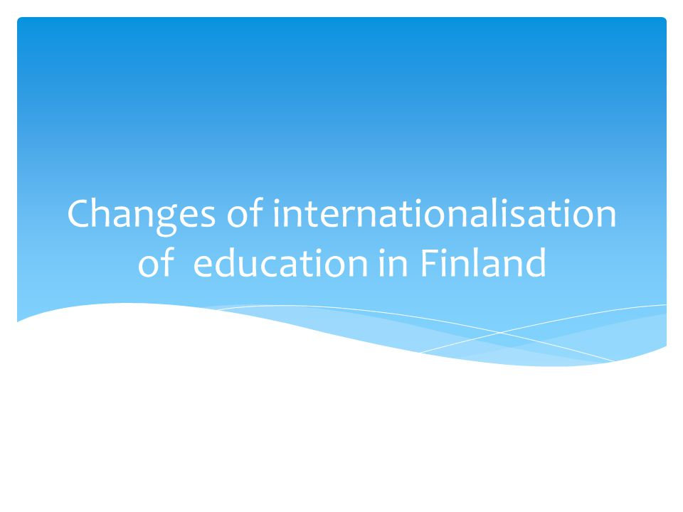 Changes of internationalisation of education in Finland