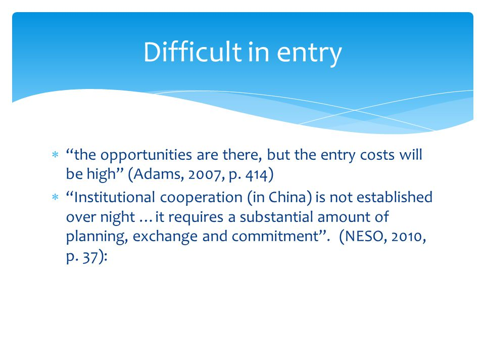 the opportunities are there, but the entry costs will be high (Adams, 2007, p.