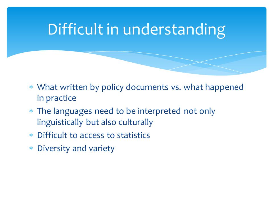 What written by policy documents vs. what happened in practice The languages need to be interpreted not only linguistically but also culturally Diffic