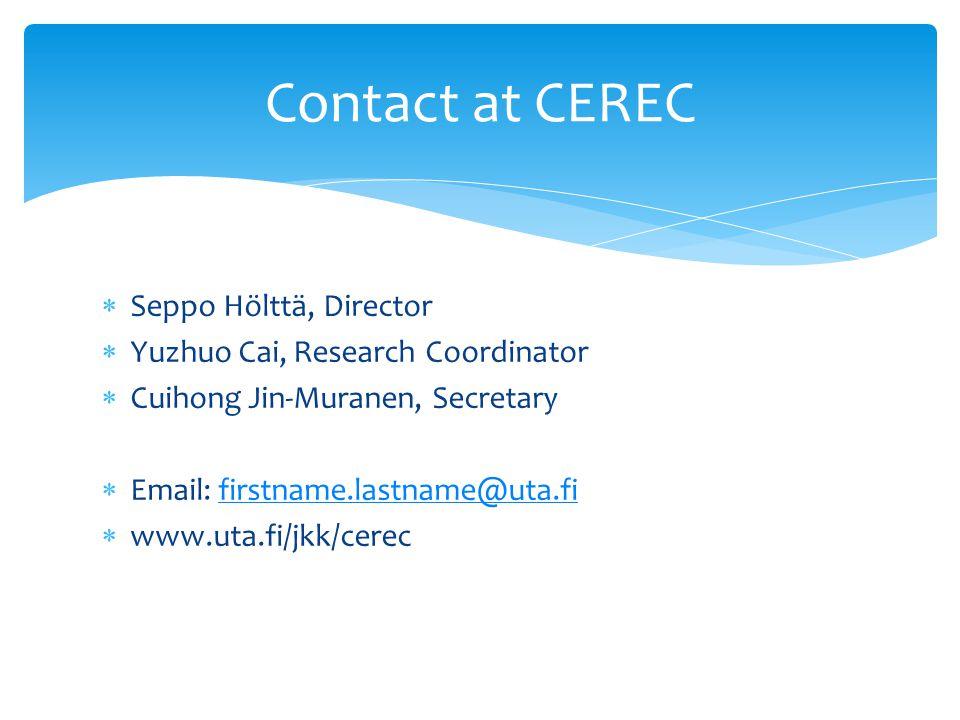 Seppo Hölttä, Director Yuzhuo Cai, Research Coordinator Cuihong Jin-Muranen, Secretary Email: firstname.lastname@uta.fifirstname.lastname@uta.fi www.uta.fi/jkk/cerec Contact at CEREC