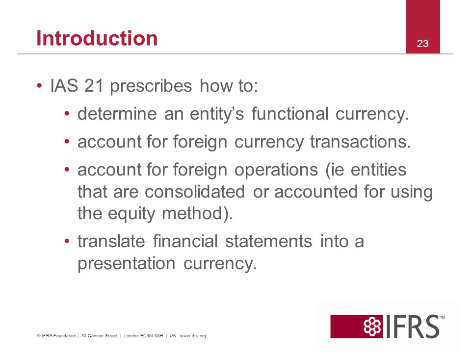 IAS 21 prescribes how to: determine an entitys functional currency.