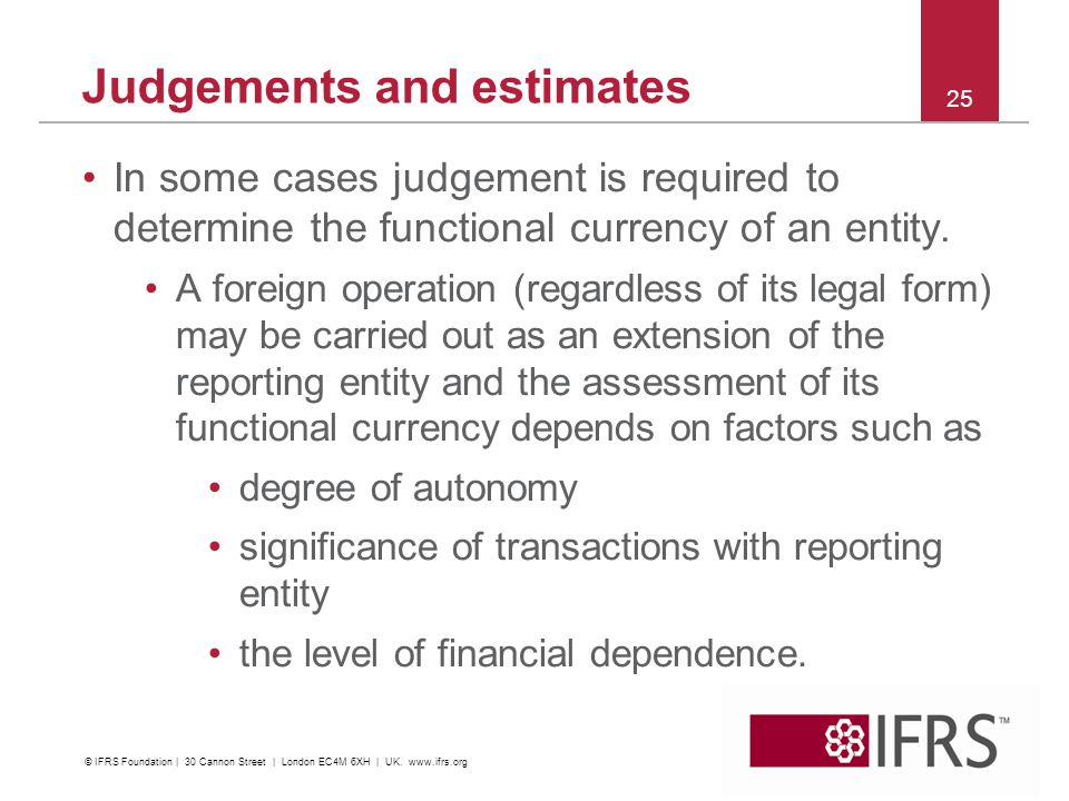 In some cases judgement is required to determine the functional currency of an entity.