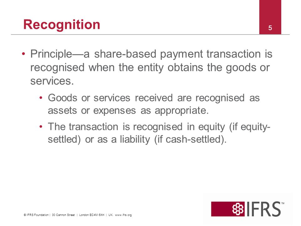 Recognition Principlea share-based payment transaction is recognised when the entity obtains the goods or services. Goods or services received are rec