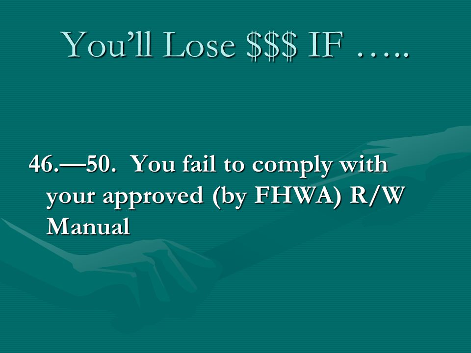 Youll Lose $$$ IF ….. 46.50. You fail to comply with your approved (by FHWA) R/W Manual