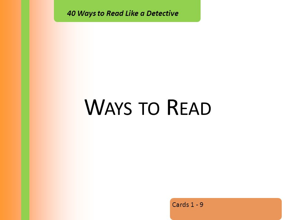40 Ways to Read Like a Detective W AYS TO R EAD Cards 1 - 9