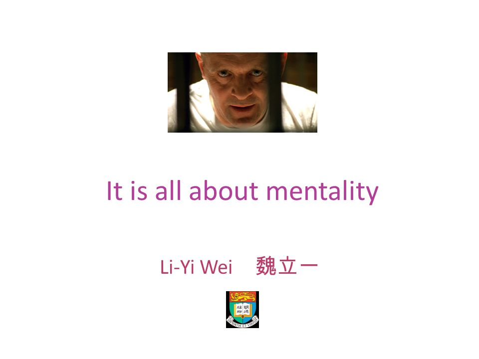 It is all about mentality Li-Yi Wei
