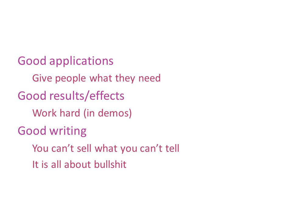 Good applications Give people what they need Good results/effects Work hard (in demos) Good writing You cant sell what you cant tell It is all about b