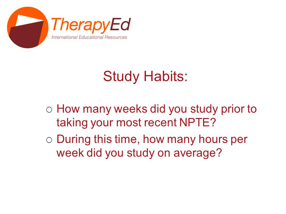 Study Habits: How many weeks did you study prior to taking your most recent NPTE.