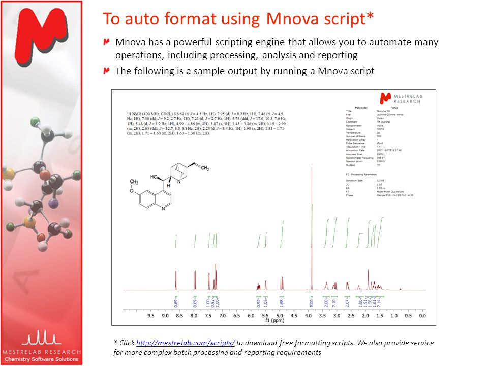 Mnova has a powerful scripting engine that allows you to automate many operations, including processing, analysis and reporting The following is a sam