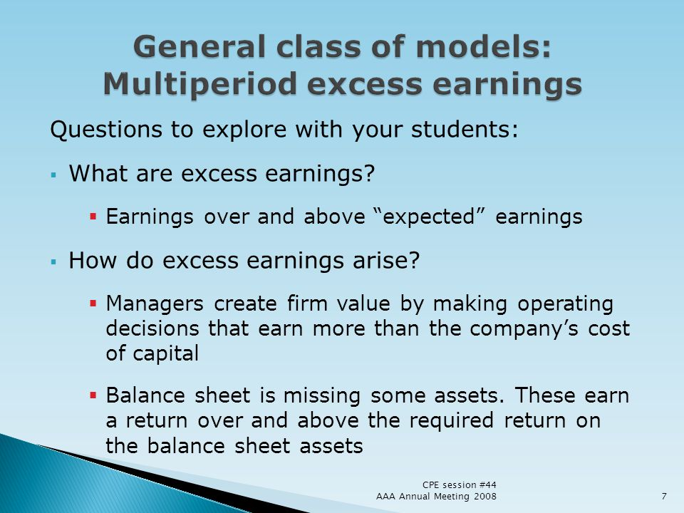 Questions to explore with your students: What are excess earnings? Earnings over and above expected earnings How do excess earnings arise? Managers cr