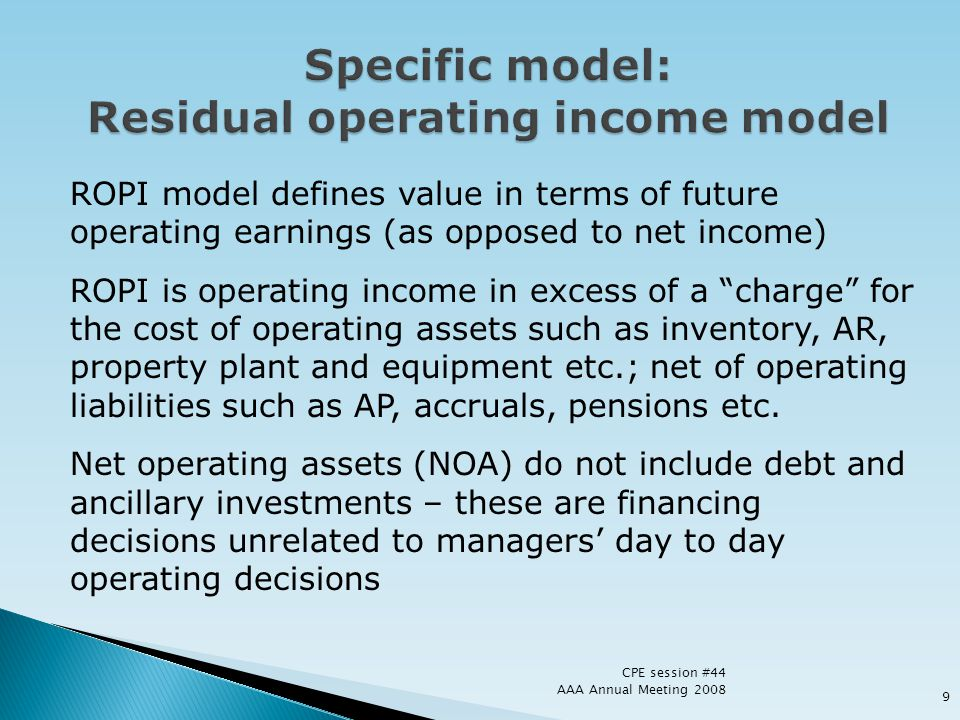 ROPI model defines value in terms of future operating earnings (as opposed to net income) ROPI is operating income in excess of a charge for the cost