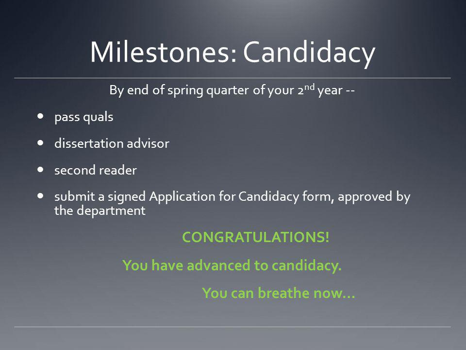Milestones: Candidacy By end of spring quarter of your 2 nd year -- pass quals dissertation advisor second reader submit a signed Application for Cand