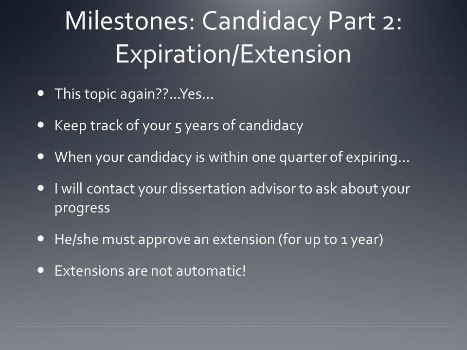 Milestones: Candidacy Part 2: Expiration/Extension This topic again??...Yes… Keep track of your 5 years of candidacy When your candidacy is within one