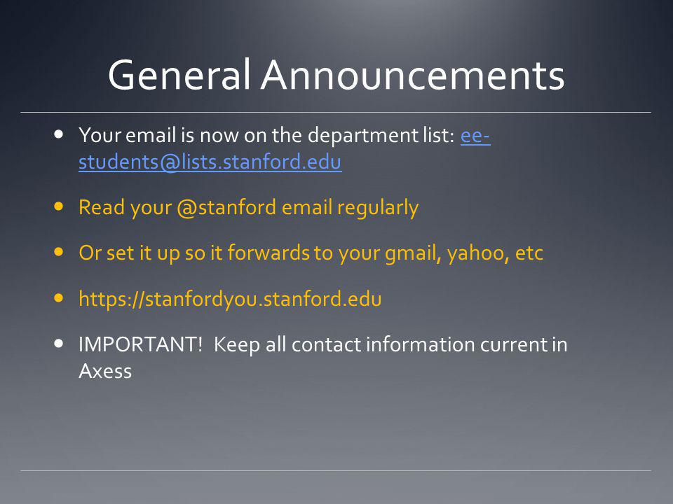 General Announcements Your email is now on the department list: ee- students@lists.stanford.eduee- students@lists.stanford.edu Read your @stanford ema