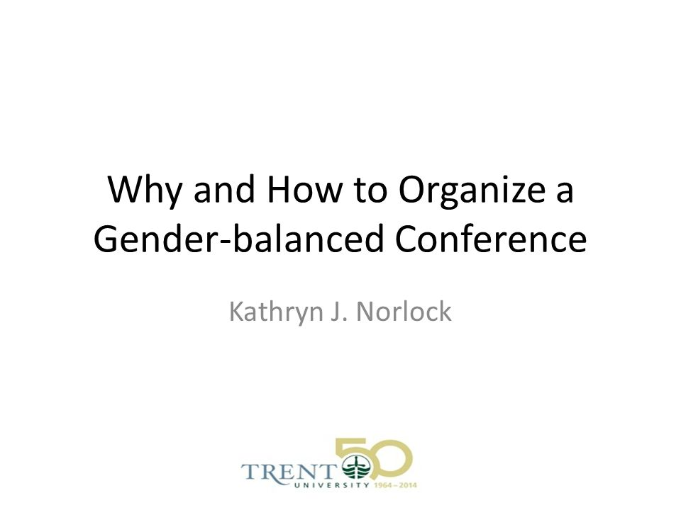 Why and How to Organize a Gender-balanced Conference Kathryn J. Norlock