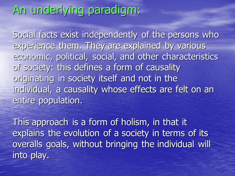 An underlying paradigm: Social facts exist independently of the persons who experience them.