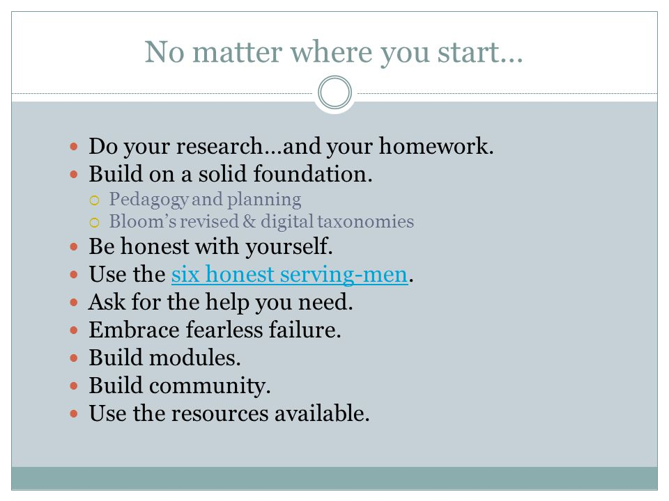 No matter where you start… Do your research…and your homework.