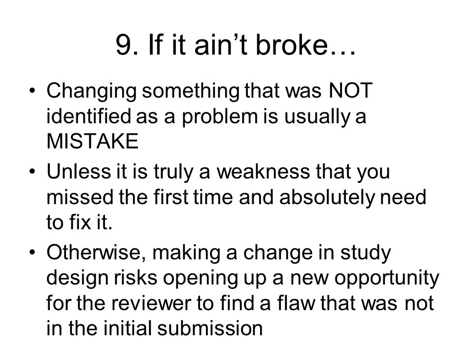 9. If it aint broke… Changing something that was NOT identified as a problem is usually a MISTAKE Unless it is truly a weakness that you missed the fi