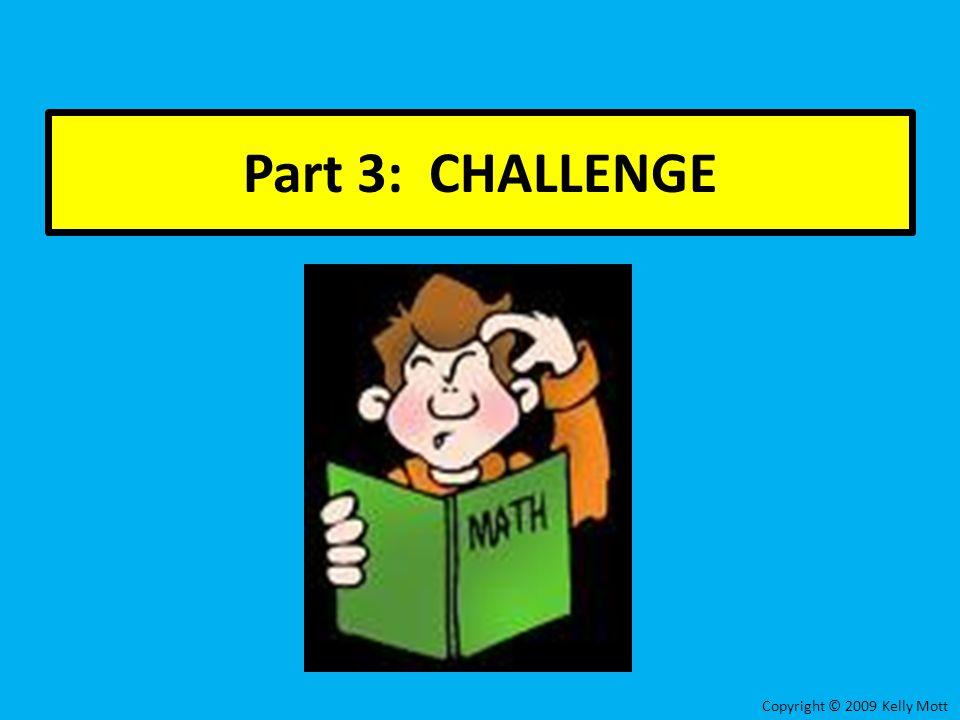 Part 3: CHALLENGE Copyright © 2009 Kelly Mott