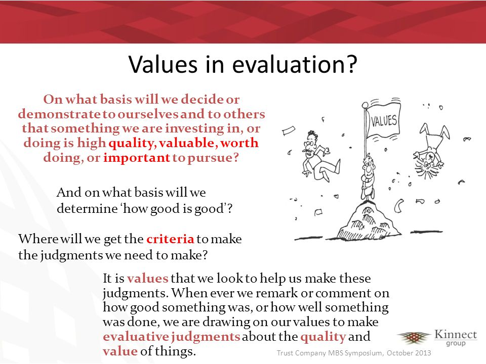 Values in evaluation? On what basis will we decide or demonstrate to ourselves and to others that something we are investing in, or doing is high qual