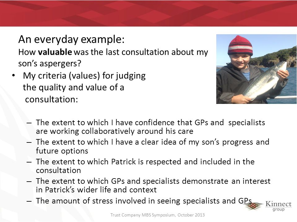 An everyday example: How valuable was the last consultation about my sons aspergers? My criteria (values) for judging the quality and value of a consu