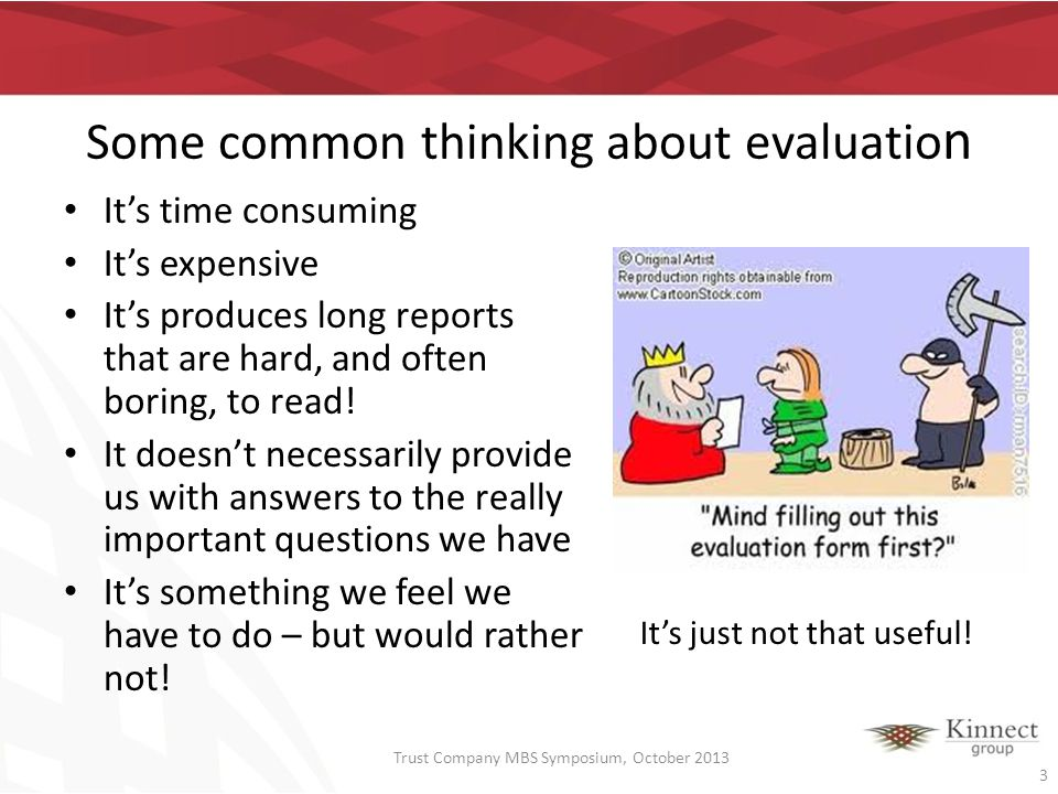 Some common thinking about evaluatio n Its time consuming Its expensive Its produces long reports that are hard, and often boring, to read! It doesnt