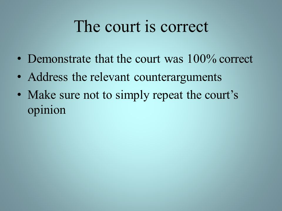 The court is correct Demonstrate that the court was 100% correct Address the relevant counterarguments Make sure not to simply repeat the courts opinion