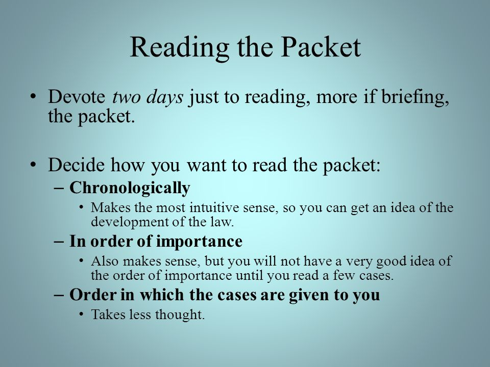 Reading the Packet Devote two days just to reading, more if briefing, the packet. Decide how you want to read the packet: – Chronologically Makes the