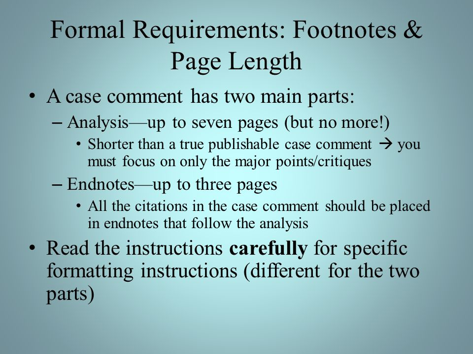 Formal Requirements: Footnotes & Page Length A case comment has two main parts: – Analysisup to seven pages (but no more!) Shorter than a true publish