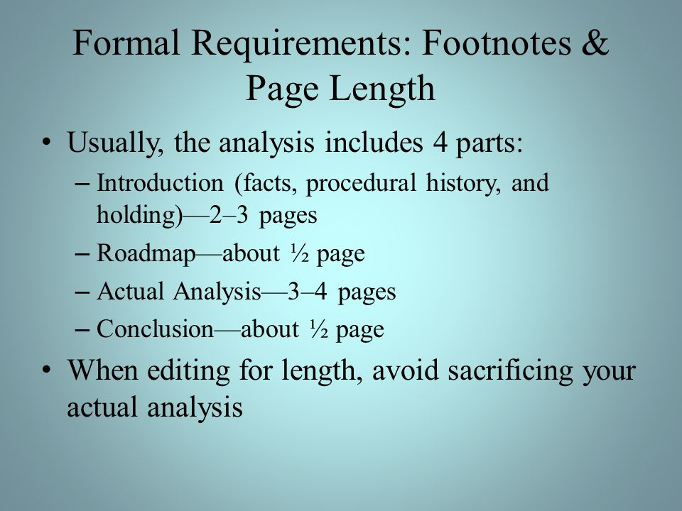 Formal Requirements: Footnotes & Page Length Usually, the analysis includes 4 parts: – Introduction (facts, procedural history, and holding)2–3 pages