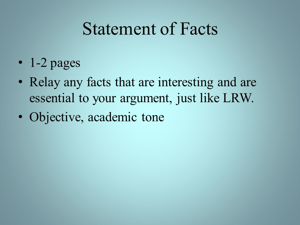 Statement of Facts 1-2 pages Relay any facts that are interesting and are essential to your argument, just like LRW. Objective, academic tone