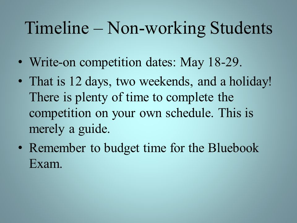 Timeline – Non-working Students Write-on competition dates: May 18-29.