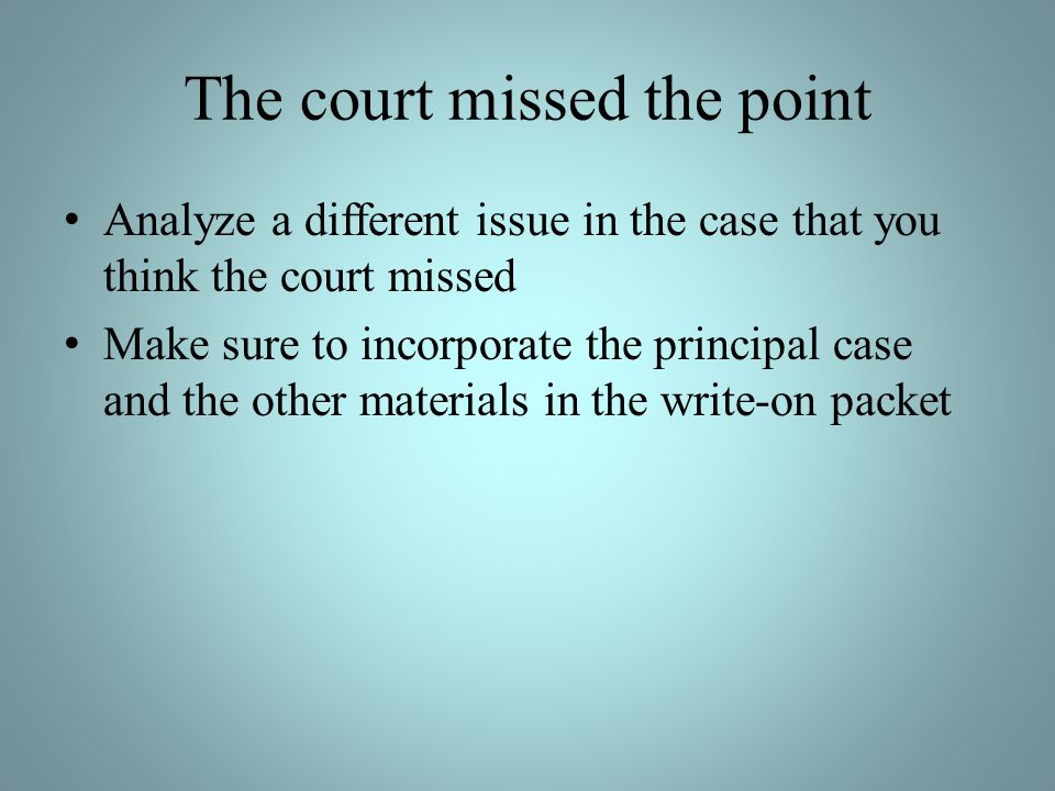 The court missed the point Analyze a different issue in the case that you think the court missed Make sure to incorporate the principal case and the other materials in the write-on packet