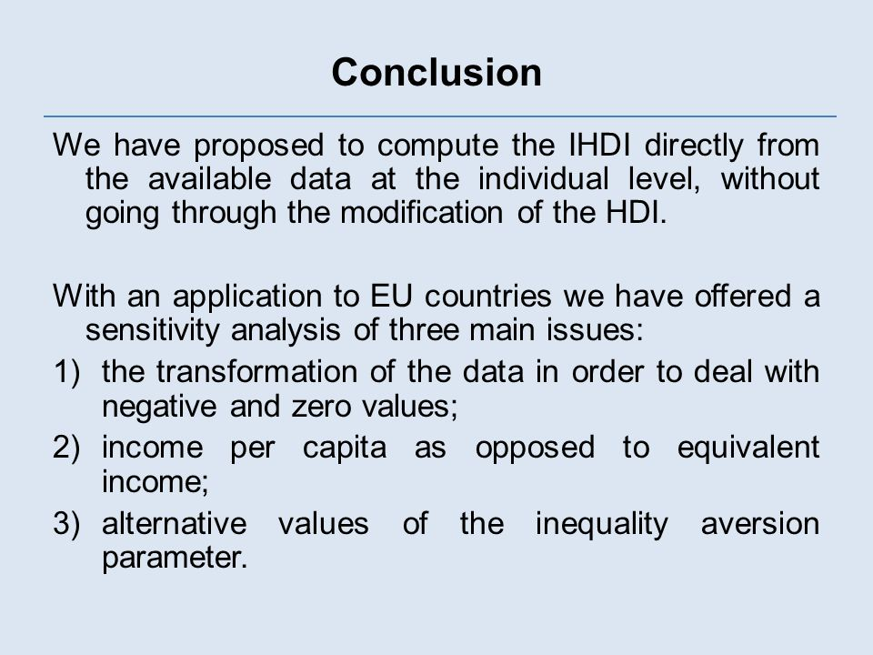 Conclusion We have proposed to compute the IHDI directly from the available data at the individual level, without going through the modification of the HDI.