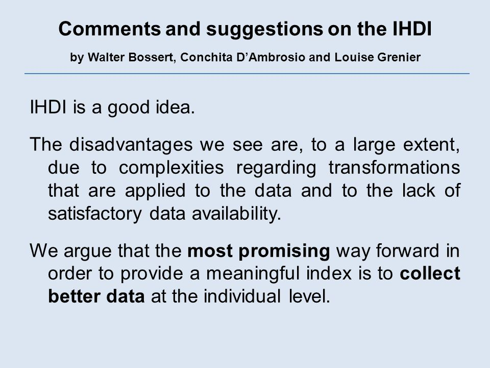 Comments and suggestions on the IHDI by Walter Bossert, Conchita DAmbrosio and Louise Grenier IHDI is a good idea. The disadvantages we see are, to a