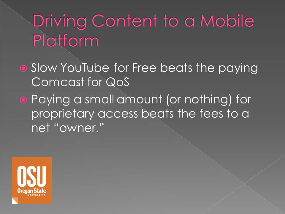 Slow YouTube for Free beats the paying Comcast for QoS Paying a small amount (or nothing) for proprietary access beats the fees to a net owner.
