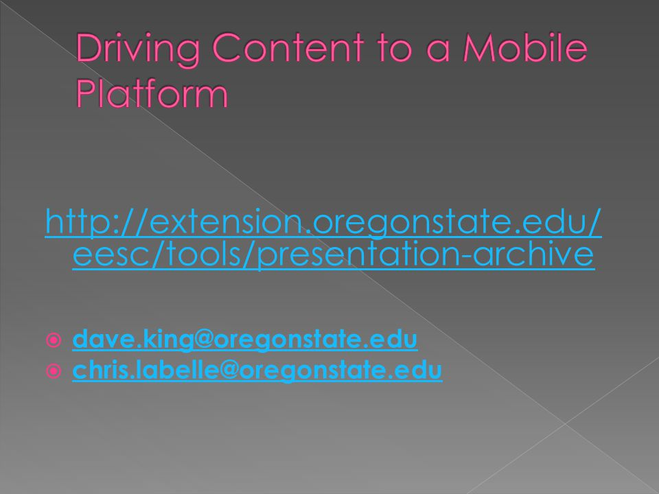http://extension.oregonstate.edu/ eesc/tools/presentation-archive dave.king@oregonstate.edu chris.labelle@oregonstate.edu